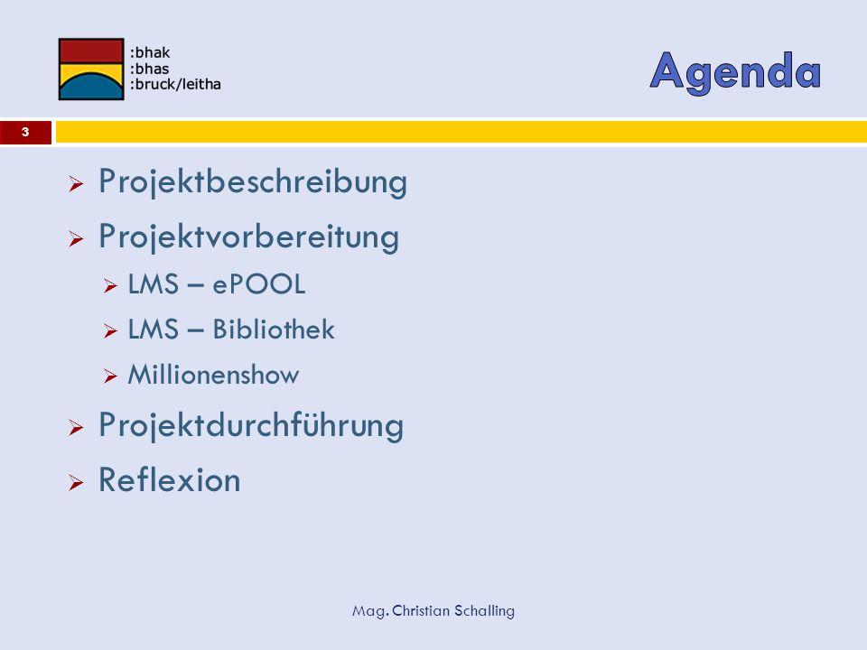 Mag. Christian Schalling 3 Projektbeschreibung Projektvorbereitung LMS – ePOOL LMS – Bibliothek Millionenshow Projektdurchführung Reflexion