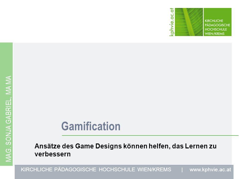 KIRCHLICHE PÄDAGOGISCHE HOCHSCHULE WIEN/KREMS | www.kphvie.ac.at Gamification MAG.