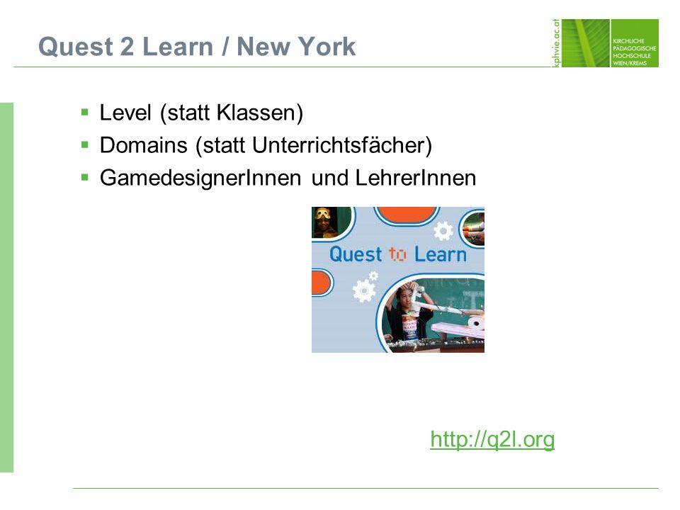 Level (statt Klassen) Domains (statt Unterrichtsfächer) GamedesignerInnen und LehrerInnen http://q2l.org Quest 2 Learn / New York