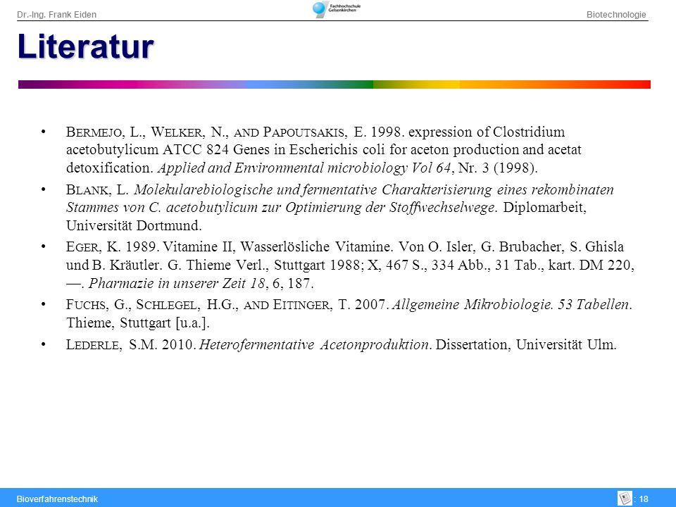 Dr.-Ing. Frank Eiden Biotechnologie Bioverfahrenstechnik: 18 Literatur B ERMEJO, L., W ELKER, N., AND P APOUTSAKIS, E. 1998. expression of Clostridium