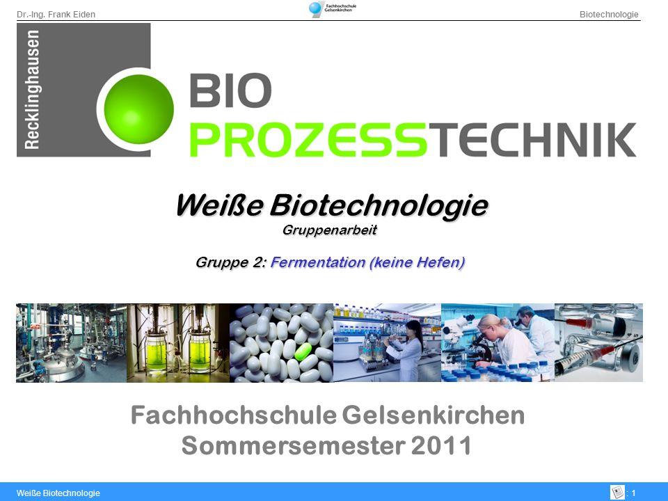 Dr.-Ing. Frank Eiden Biotechnologie Weiße Biotechnologie: 1 Fachhochschule Gelsenkirchen Sommersemester 2011 Weiße Biotechnologie Gruppenarbeit Gruppe