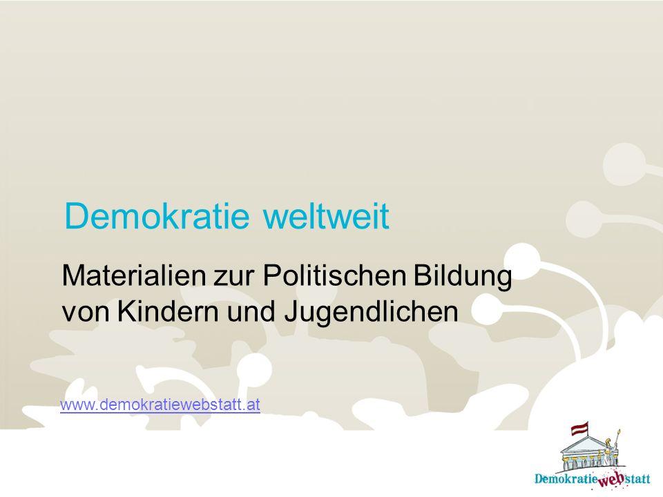 Demokratie weltweit Materialien zur Politischen Bildung von Kindern und Jugendlichen www.demokratiewebstatt.at