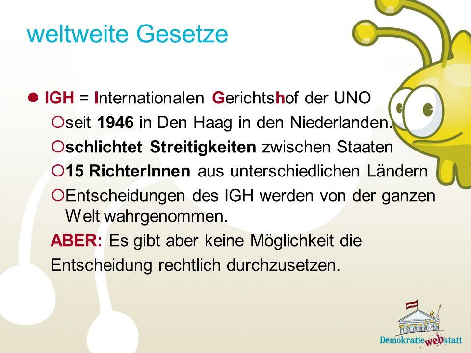 weltweite Gesetze IGH = Internationalen Gerichtshof der UNO seit 1946 in Den Haag in den Niederlanden.