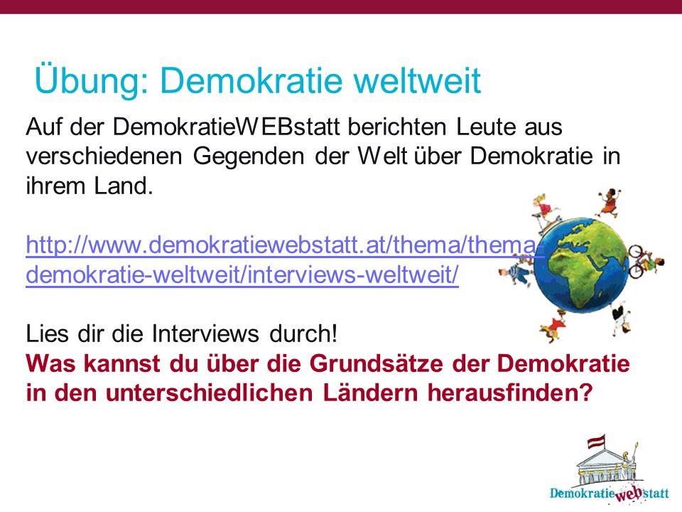 Übung: Demokratie weltweit Auf der DemokratieWEBstatt berichten Leute aus verschiedenen Gegenden der Welt über Demokratie in ihrem Land.