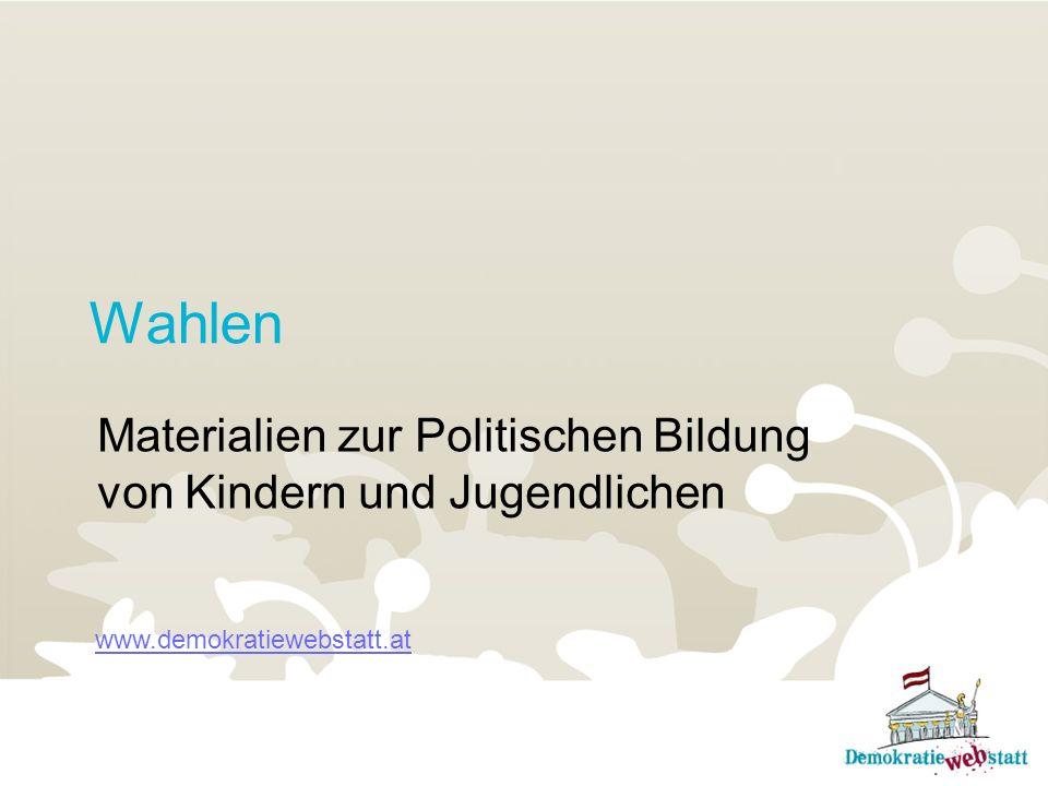 Wahlen Materialien zur Politischen Bildung von Kindern und Jugendlichen www.demokratiewebstatt.at