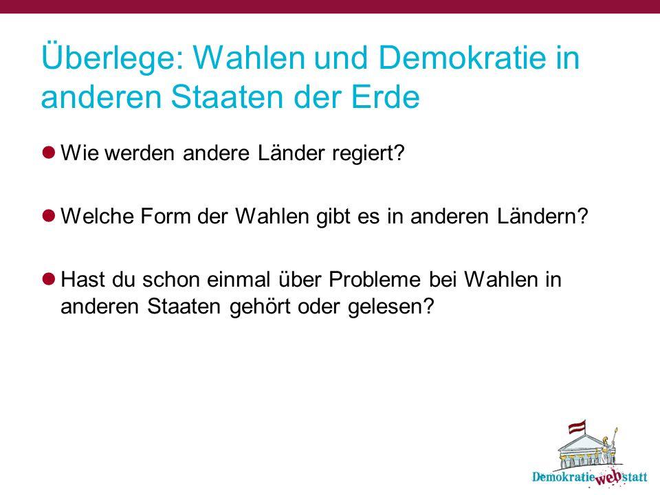 Überlege: Wahlen und Demokratie in anderen Staaten der Erde Wie werden andere Länder regiert? Welche Form der Wahlen gibt es in anderen Ländern? Hast