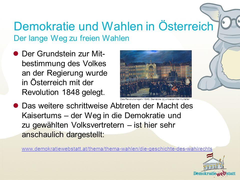 Der Grundstein zur Mit- bestimmung des Volkes an der Regierung wurde in Österreich mit der Revolution 1848 gelegt. Das weitere schrittweise Abtreten d