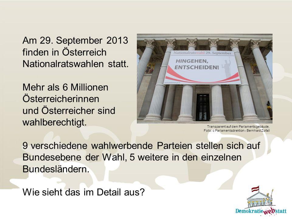 Am 29. September 2013 finden in Österreich Nationalratswahlen statt. Mehr als 6 Millionen Österreicherinnen und Österreicher sind wahlberechtigt. 9 ve