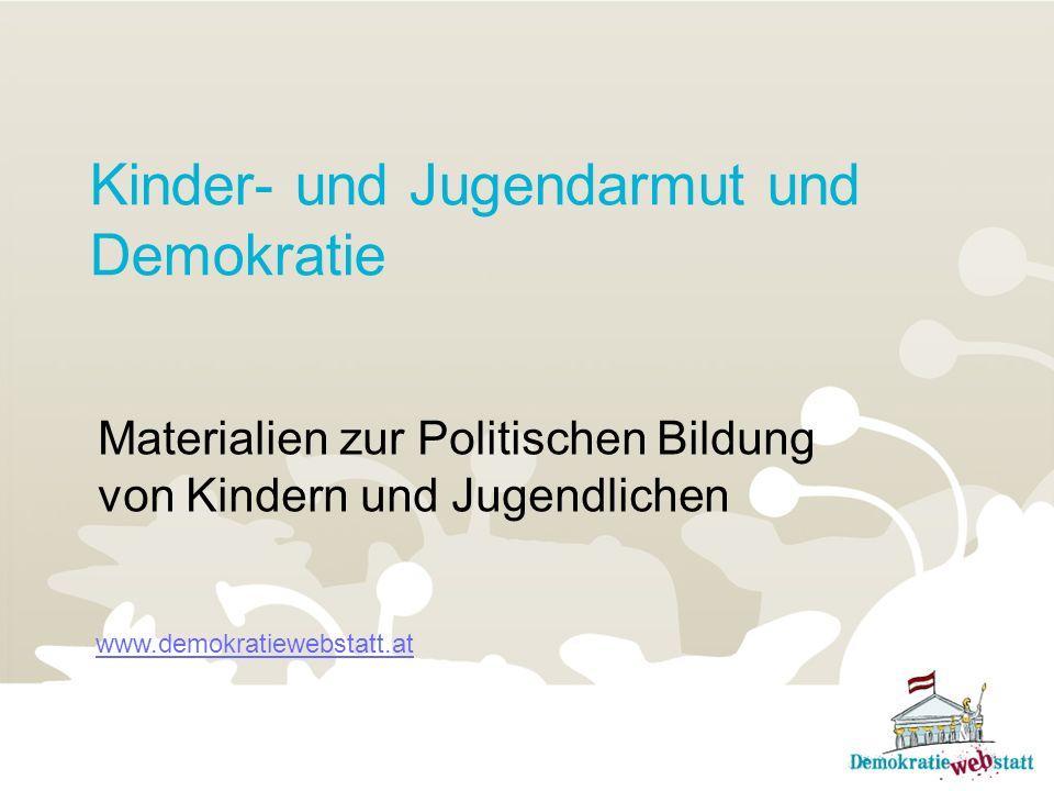 Kinder- und Jugendarmut und Demokratie Materialien zur Politischen Bildung von Kindern und Jugendlichen www.demokratiewebstatt.at
