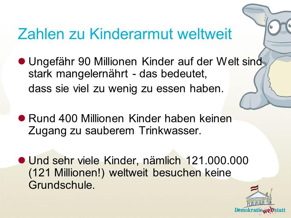 Zahlen zu Kinderarmut weltweit Ungefähr 90 Millionen Kinder auf der Welt sind stark mangelernährt - das bedeutet, dass sie viel zu wenig zu essen habe