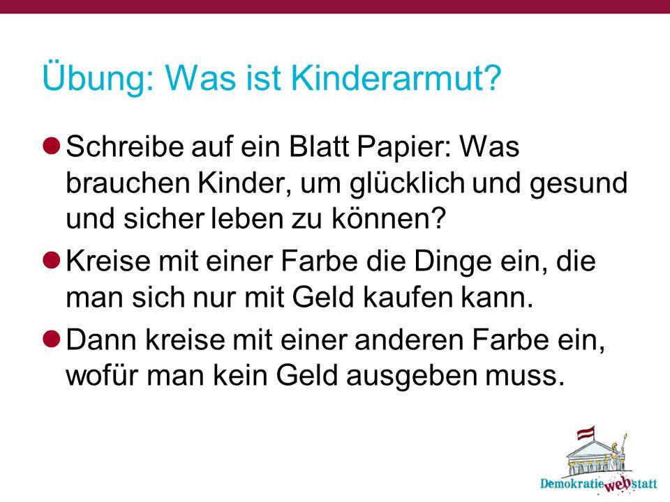 Kinderarmut in Österreich Wenn man sich ganz selbstverständliche Sachen nicht oder nur sehr schwer leisten kann, dann gilt man als arm.