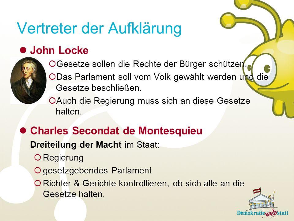 Vertreter der Aufklärung John Locke Gesetze sollen die Rechte der Bürger schützen. Das Parlament soll vom Volk gewählt werden und die Gesetze beschlie