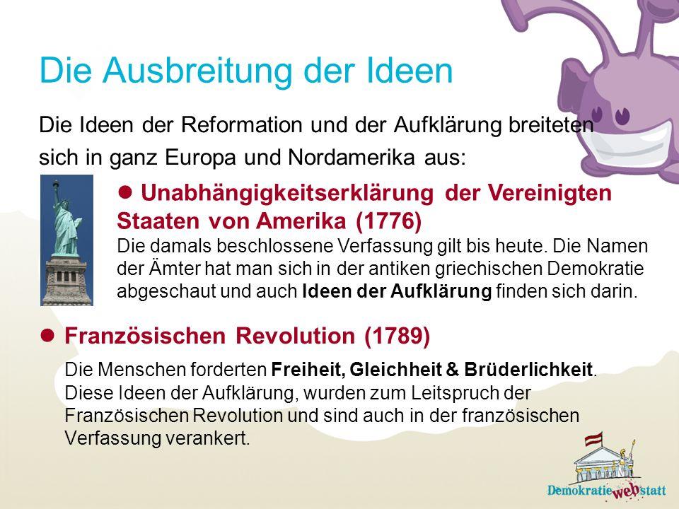 Die Ausbreitung der Ideen Die Ideen der Reformation und der Aufklärung breiteten sich in ganz Europa und Nordamerika aus: Französischen Revolution (1789) Die Menschen forderten Freiheit, Gleichheit & Brüderlichkeit.