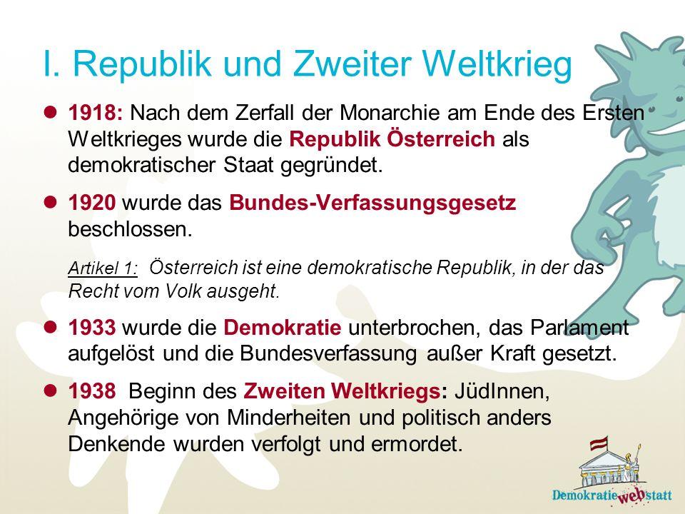 I. Republik und Zweiter Weltkrieg 1918: Nach dem Zerfall der Monarchie am Ende des Ersten Weltkrieges wurde die Republik Österreich als demokratischer
