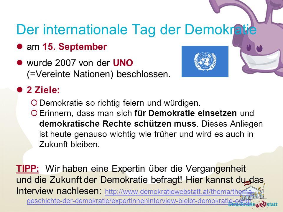 am 15. September wurde 2007 von der UNO (=Vereinte Nationen) beschlossen. 2 Ziele: Demokratie so richtig feiern und würdigen. Erinnern, dass man sich