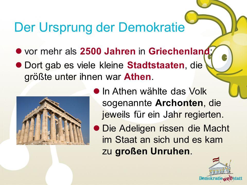 Der Ursprung der Demokratie In Athen wählte das Volk sogenannte Archonten, die jeweils für ein Jahr regierten. Die Adeligen rissen die Macht im Staat