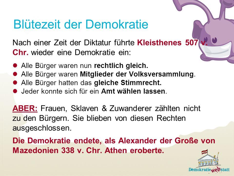 Blütezeit der Demokratie Nach einer Zeit der Diktatur führte Kleisthenes 507 v. Chr. wieder eine Demokratie ein: Alle Bürger waren nun rechtlich gleic