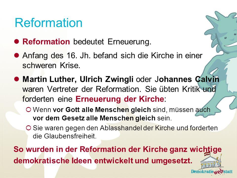 Reformation Reformation bedeutet Erneuerung. Anfang des 16. Jh. befand sich die Kirche in einer schweren Krise. Martin Luther, Ulrich Zwingli oder Joh