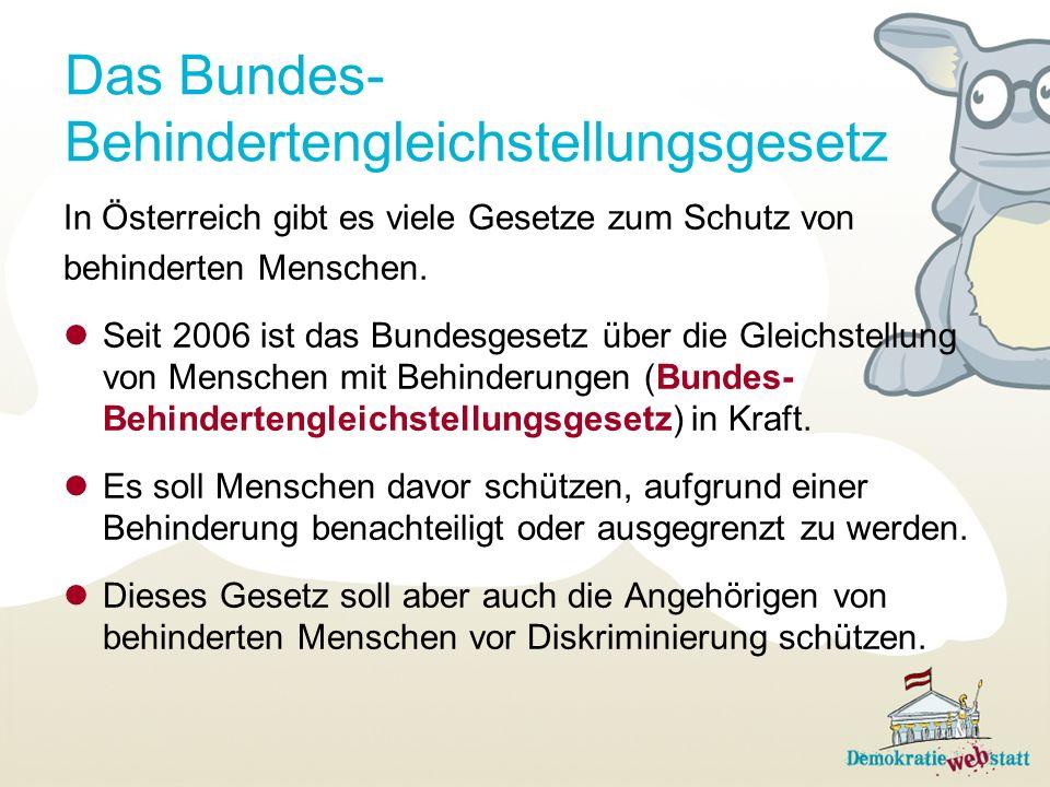 Das Bundes- Behindertengleichstellungsgesetz In Österreich gibt es viele Gesetze zum Schutz von behinderten Menschen. Seit 2006 ist das Bundesgesetz ü