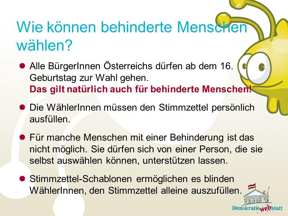 Wie können behinderte Menschen wählen? Alle BürgerInnen Österreichs dürfen ab dem 16. Geburtstag zur Wahl gehen. Das gilt natürlich auch für behindert
