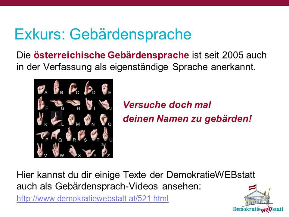 Die österreichische Gebärdensprache ist seit 2005 auch in der Verfassung als eigenständige Sprache anerkannt. Hier kannst du dir einige Texte der Demo