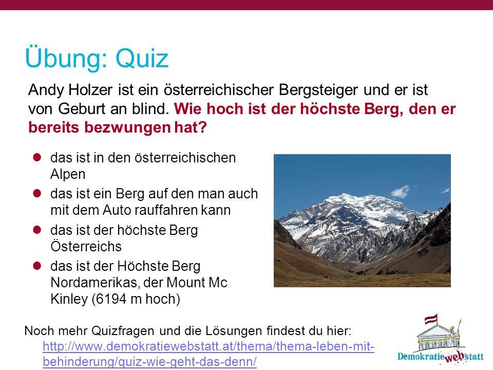 Andy Holzer ist ein österreichischer Bergsteiger und er ist von Geburt an blind. Wie hoch ist der höchste Berg, den er bereits bezwungen hat? Übung: Q