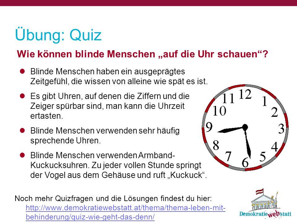 Wie können blinde Menschen auf die Uhr schauen? Übung: Quiz Blinde Menschen haben ein ausgeprägtes Zeitgefühl, die wissen von alleine wie spät es ist.