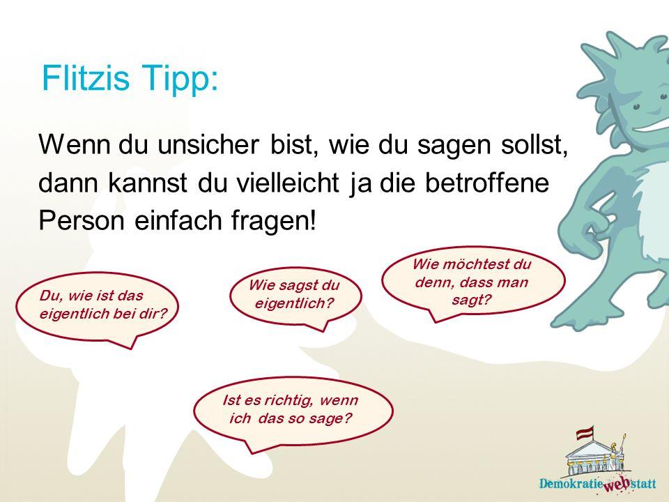 Flitzis Tipp: Wenn du unsicher bist, wie du sagen sollst, dann kannst du vielleicht ja die betroffene Person einfach fragen! Du, wie ist das eigentlic