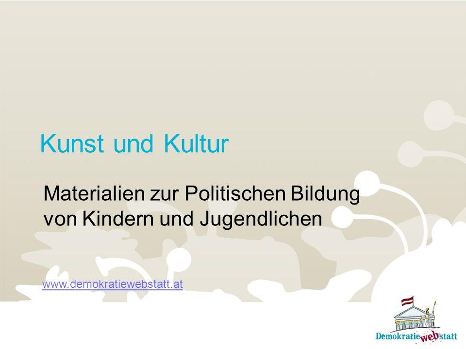 Kunst und Kultur Materialien zur Politischen Bildung von Kindern und Jugendlichen www.demokratiewebstatt.at