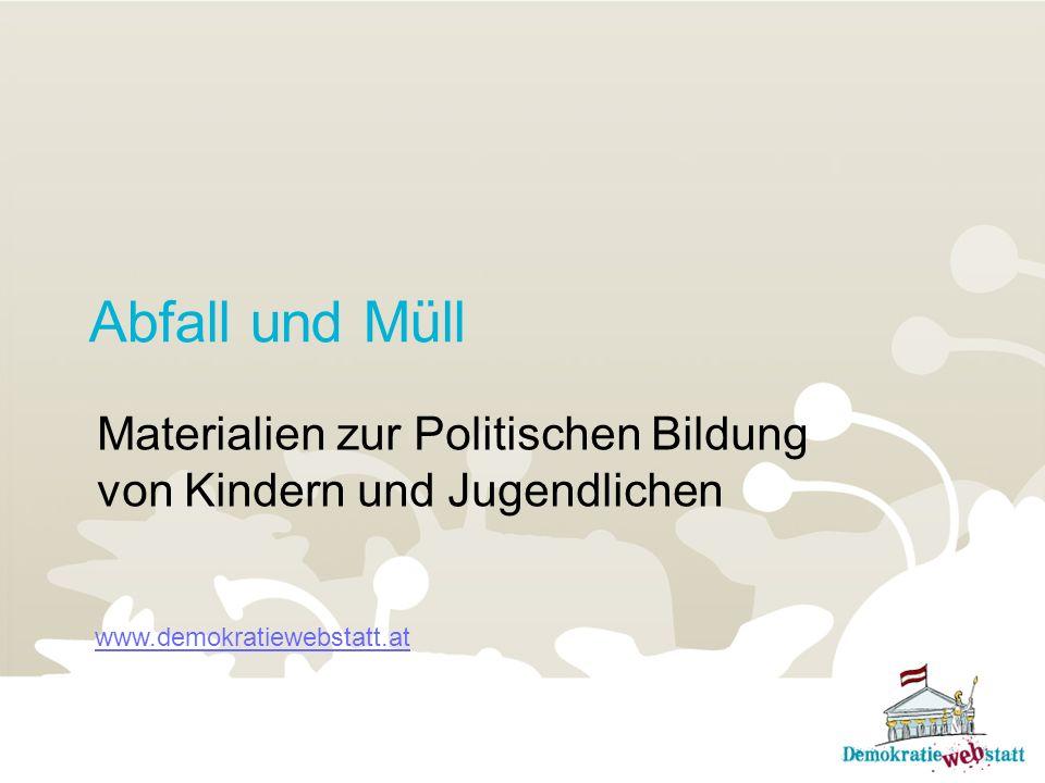 Abfall und Müll Materialien zur Politischen Bildung von Kindern und Jugendlichen www.demokratiewebstatt.at