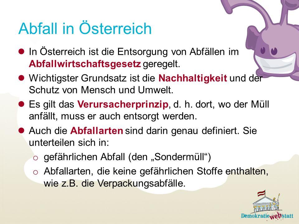 In Österreich ist die Entsorgung von Abfällen im Abfallwirtschaftsgesetz geregelt. Wichtigster Grundsatz ist die Nachhaltigkeit und der Schutz von Men