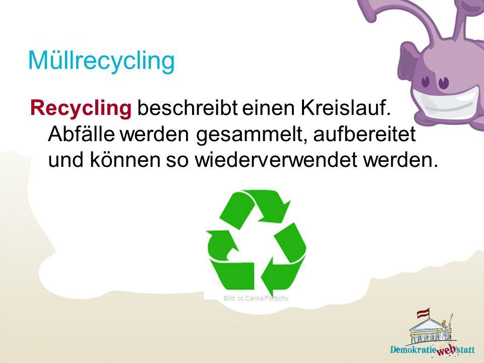 Müllrecycling Recycling beschreibt einen Kreislauf. Abfälle werden gesammelt, aufbereitet und können so wiederverwendet werden. Bild: cc Carina Portsc