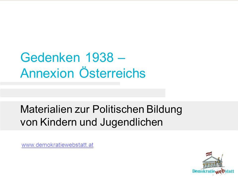 Gedenken 1938 – Annexion Österreichs Materialien zur Politischen Bildung von Kindern und Jugendlichen www.demokratiewebstatt.at
