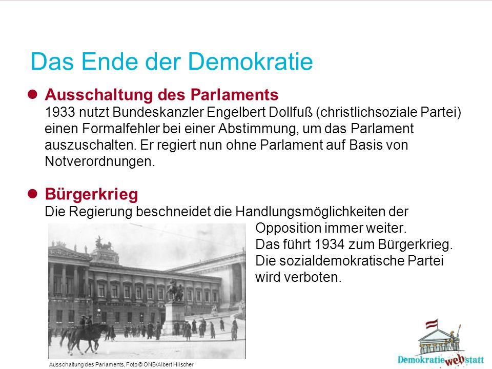 Das Ende der Demokratie Ausschaltung des Parlaments 1933 nutzt Bundeskanzler Engelbert Dollfuß (christlichsoziale Partei) einen Formalfehler bei einer