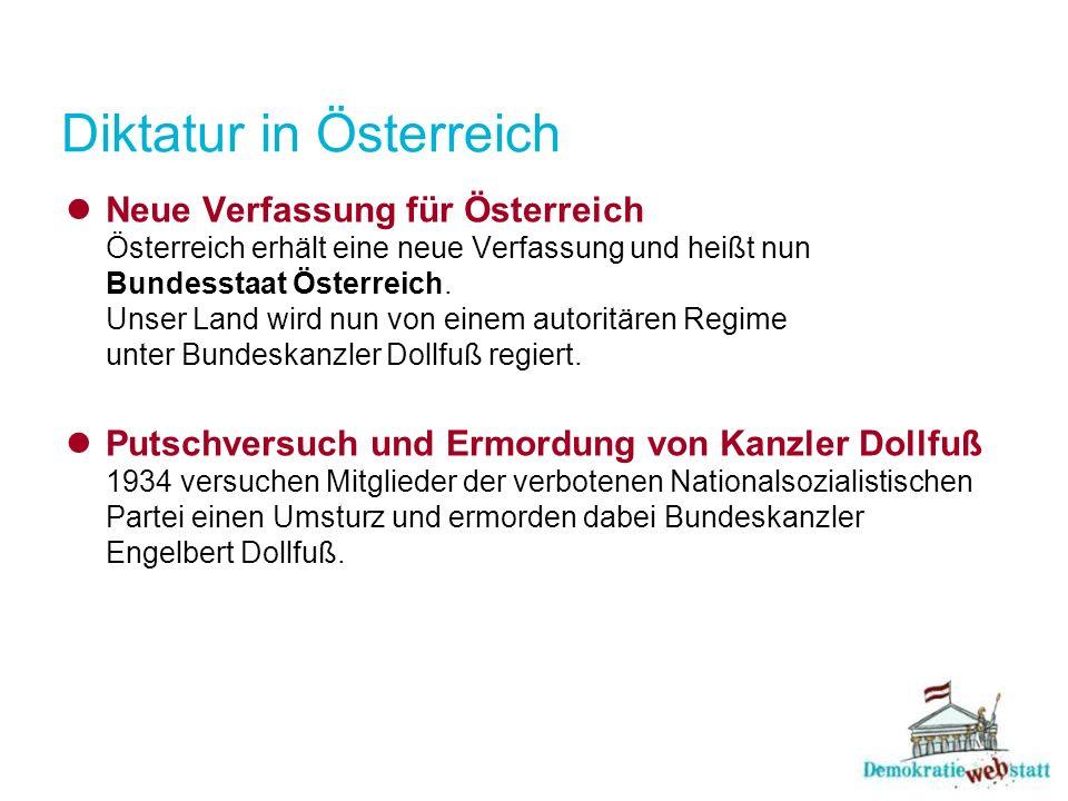 Diktatur in Österreich Neue Verfassung für Österreich Österreich erhält eine neue Verfassung und heißt nun Bundesstaat Österreich. Unser Land wird nun