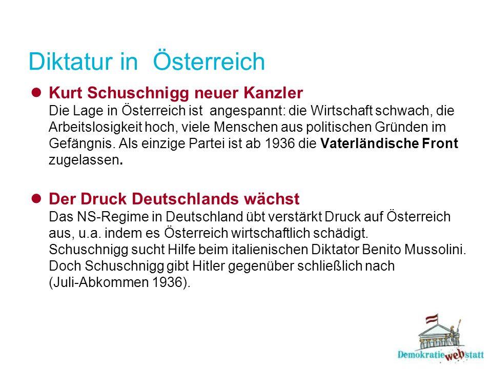 Diktatur in Österreich Kurt Schuschnigg neuer Kanzler Die Lage in Österreich ist angespannt: die Wirtschaft schwach, die Arbeitslosigkeit hoch, viele