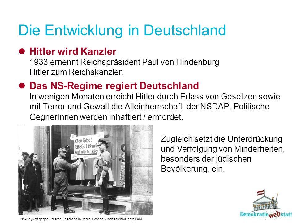 Die Entwicklung in Deutschland Hitler wird Kanzler 1933 ernennt Reichspräsident Paul von Hindenburg Hitler zum Reichskanzler. Das NS-Regime regiert De
