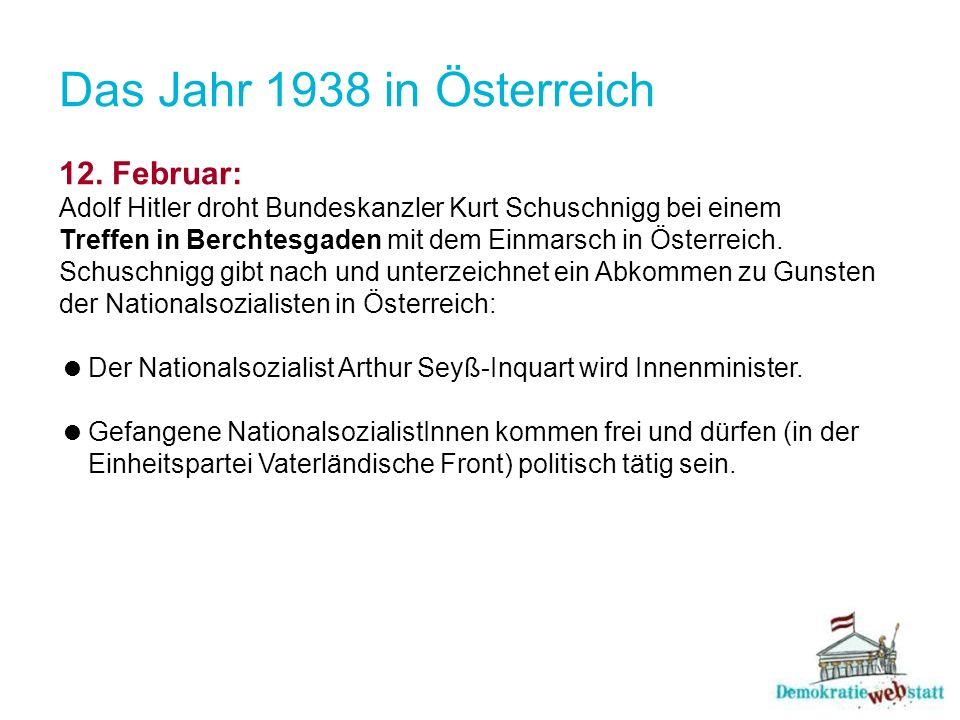 12. Februar: Adolf Hitler droht Bundeskanzler Kurt Schuschnigg bei einem Treffen in Berchtesgaden mit dem Einmarsch in Österreich. Schuschnigg gibt na