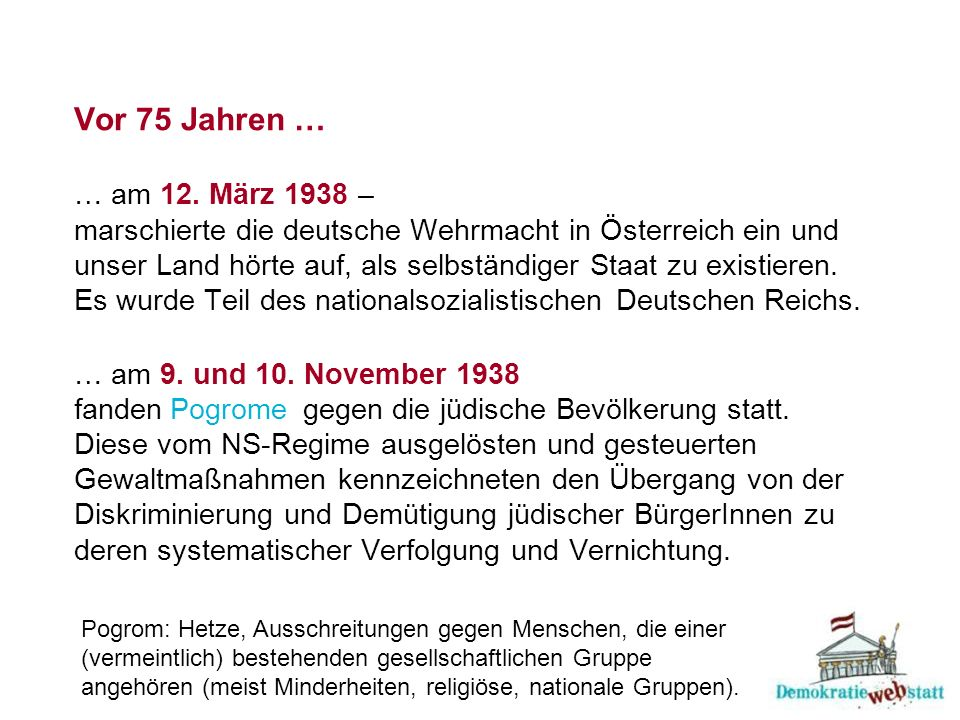 Das Jahr 1938 in Österreich März: Erste wilde Arisierungen (spontane gesetzwidrige Enteignungen) finden statt: Mitglieder der NSDAP plündern Wohnungen jüdischer Familien, nehmen Geschäfte und Betriebe jüdischer BürgerInnen einfach in Besitz.