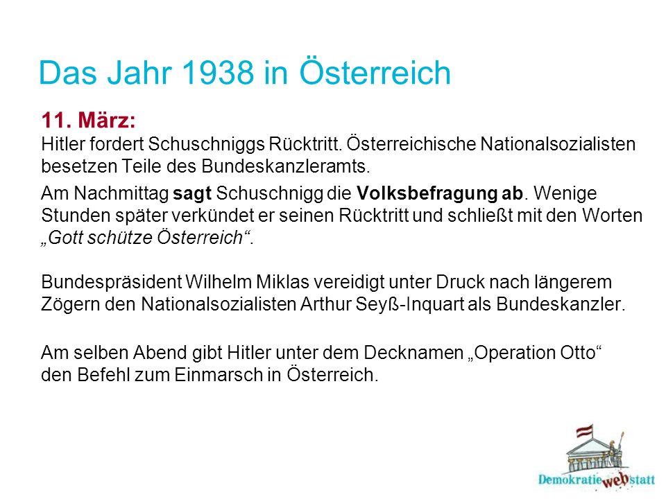 Das Jahr 1938 in Österreich 11. März: Hitler fordert Schuschniggs Rücktritt. Österreichische Nationalsozialisten besetzen Teile des Bundeskanzleramts.