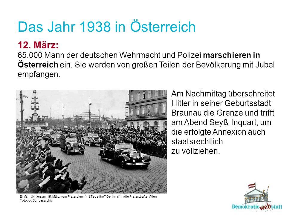 Das Jahr 1938 in Österreich 12. März: 65.000 Mann der deutschen Wehrmacht und Polizei marschieren in Österreich ein. Sie werden von großen Teilen der