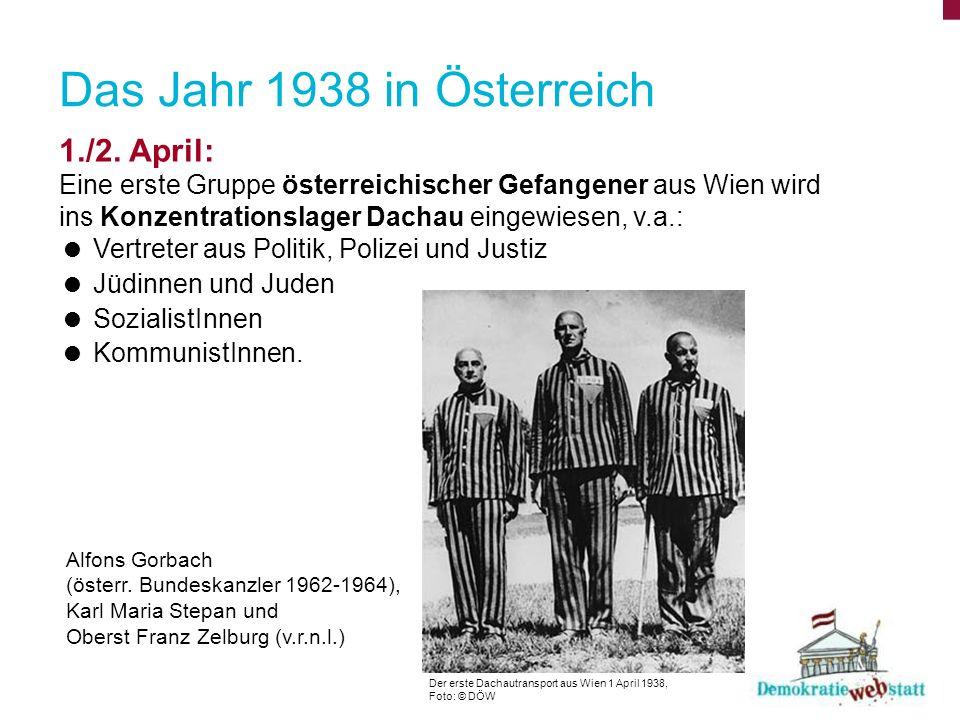 Das Jahr 1938 in Österreich 1./2. April: Eine erste Gruppe österreichischer Gefangener aus Wien wird ins Konzentrationslager Dachau eingewiesen, v.a.: