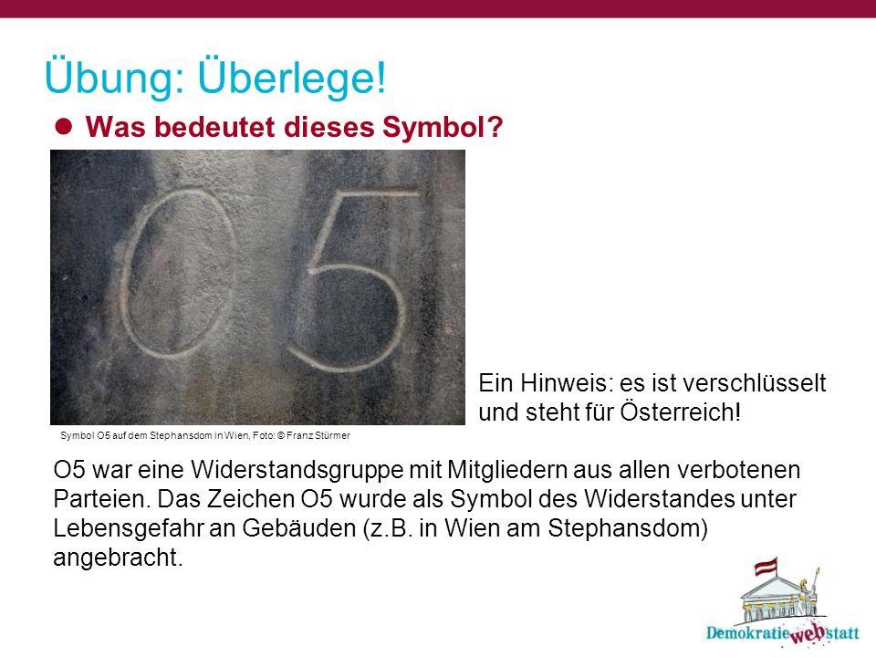 Übung: Überlege! Was bedeutet dieses Symbol? O5 war eine Widerstandsgruppe mit Mitgliedern aus allen verbotenen Parteien. Das Zeichen O5 wurde als Sym