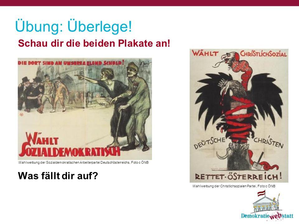 Übung: Überlege! Schau dir die beiden Plakate an! Was fällt dir auf? Wahlwerbung der Sozialdemokratischen Arbeiterpartei Deutschösterreichs, Foto c ÖN