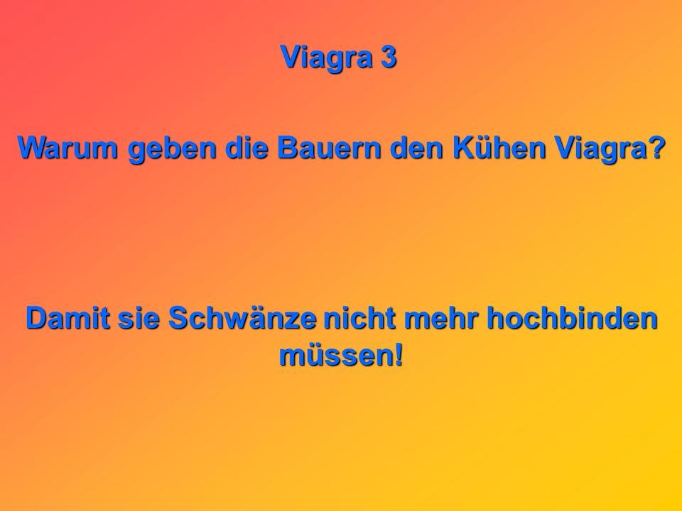 Viagra 3 Was passiert wenn man Viagra in den Erdboden steckt? Man kann dann die Regenwürmer als Nägel benutzen.