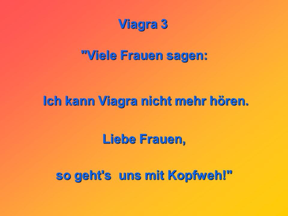Viagra 3 Viele Frauen sagen: Ich kann Viagra nicht mehr hören.