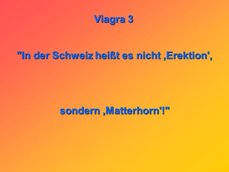 Viagra 3 Es dauert eine Stunde von der Einnahme bis zur Erektion also ideal für einen Schweizer Quickie!