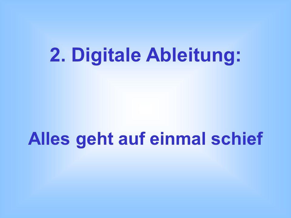 2. Digitale Ableitung: Alles geht auf einmal schief