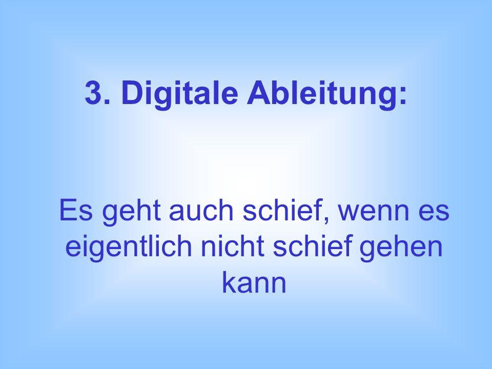 3. Digitale Ableitung: Es geht auch schief, wenn es eigentlich nicht schief gehen kann