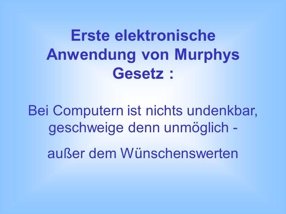 Erste elektronische Anwendung von Murphys Gesetz : Bei Computern ist nichts undenkbar, geschweige denn unmöglich - außer dem Wünschenswerten